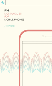 5 Monologues for Mobile Phones – Josh Worth Art & Design